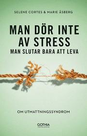 Bild på Man dör inte av stress, man slutar bara att leva - om utmattningssyndrom
